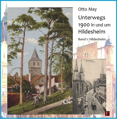 Otto May: Unterwegs 1900 in und um Hildesheim Band 1: Hildesheim